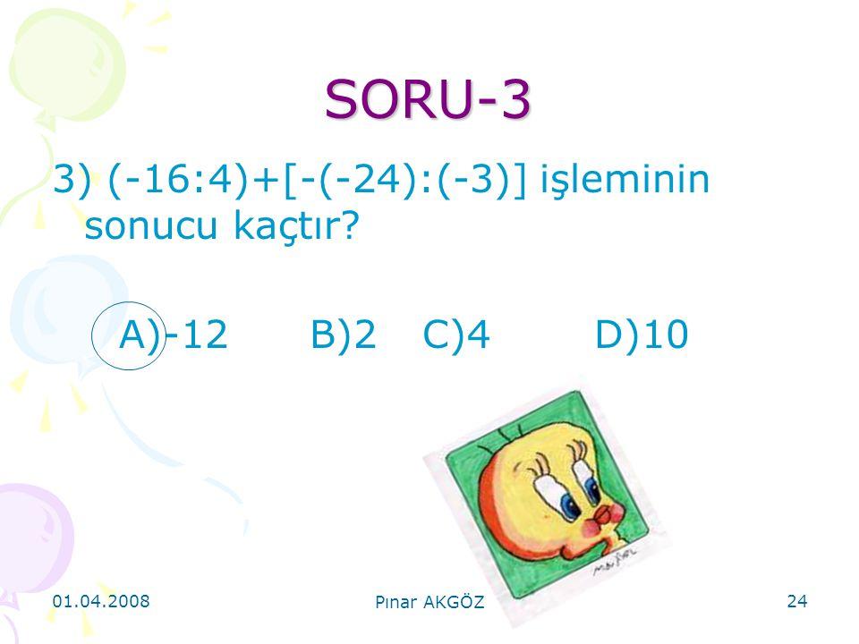 SORU-3 3) (-16:4)+[-(-24):(-3)] işleminin sonucu kaçtır